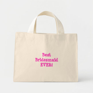Best Bridesmaid EVER! Mini Tote Bag