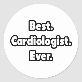 Best. Cardiologist. Ever. Round Stickers