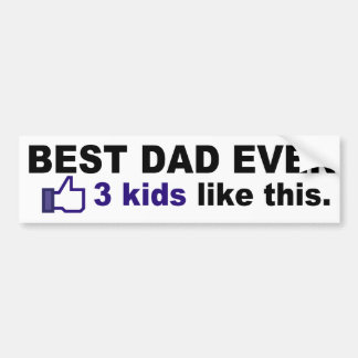 BEST DAD EVER 3 kids like this Bumper Stickers