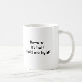 Beware! It's hot!Hold me tight! Basic White Mug