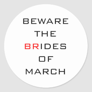 Beware The Brides of March Funny Wedding Classic Round Sticker