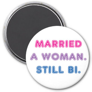 Bi Pride -- Married a Woman. Still Bi. Magnet