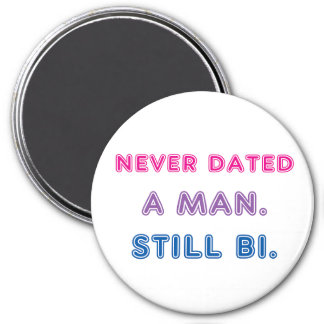 Bi Pride -- Never Dated a Man. Still Bi. Magnet