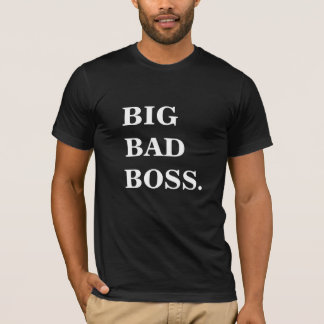 BIG BAD BOSS Funny T Shirt