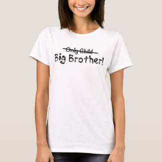 Big Brother (Only Child crossed out) Cute and Funn T-Shirt