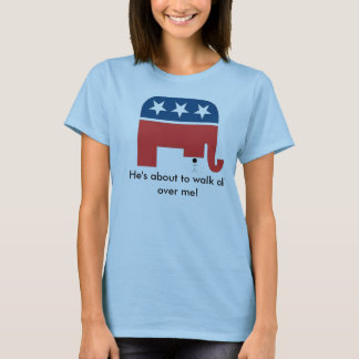 big scary republican, He's about to walk all ov... T-Shirt
