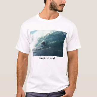 Big Wave, i love to surf T-Shirt