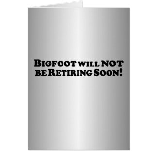 Bigfoot will NOT be Retiring Soon - Basic Card