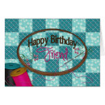 BIRTHDAY - FRIEND - EMROIDERY/SEWING/QUILTING GREETING CARD