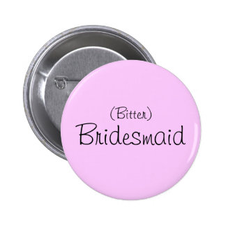 (Bitter) Bridesmaid Pin