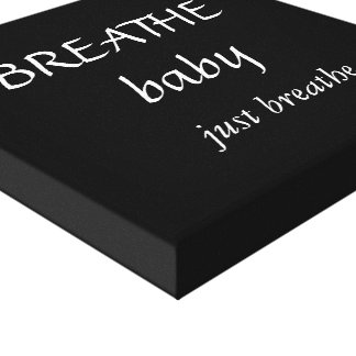 Black Canvas Breathe baby just breathe Stretched Canvas Print