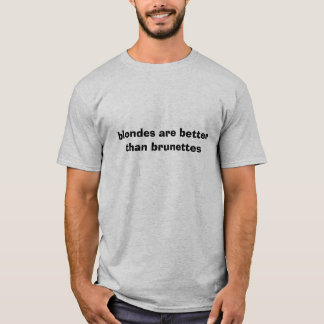 blondes are better than brunettes T-Shirt