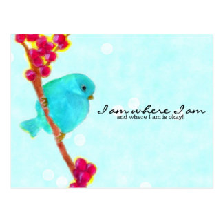 Bluebird - I am where I am and where I am is okay! Postcard
