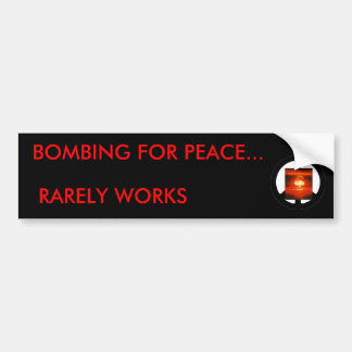 BOMBING FOR PEACE..., RARELY WORKS BUMPER STICKER