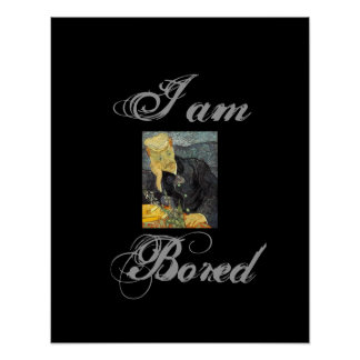 boring, I am, Bored Poster