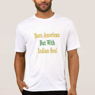 Born American But With Indian Soul T-shirt