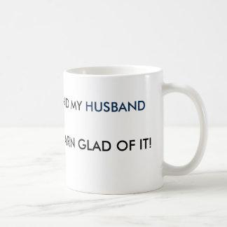 BORN FEMALE & MY HUSBAND IS DARN GLAD OF IT! COFFEE MUG