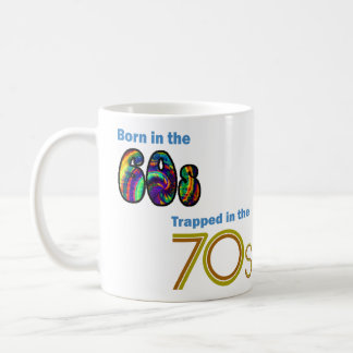 Born in the 60s, Trapped in the 70s Mug