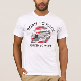 BORN TO RACE...FORCED TO WORK TEE SHIRT