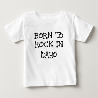BORN TO ROCK IN IDAHO.png Baby T-Shirt
