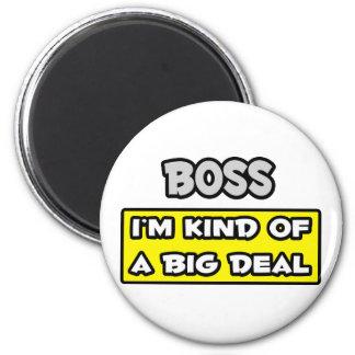Boss .. I'm Kind of a Big Deal Refrigerator Magnet