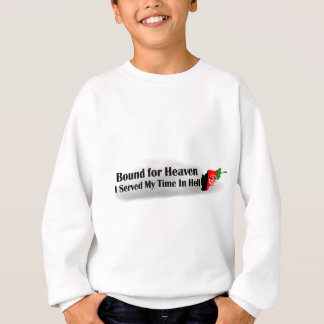 Bound for Heaven - I Served My Time In Hell Sweatshirt