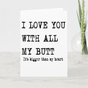 boyfriend birthday I love you with all my butt Card