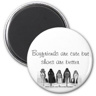 Boyfriends are cute but shoes are better 6 cm round magnet