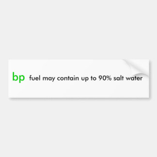 bp, fuel may contain up to 90% salt water car bumper sticker