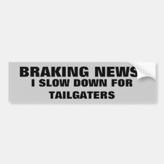 Braking (Breaking) News: Slow Down for Tailgaters Bumper Sticker