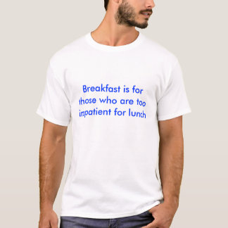 Breakfast is for those who are too impatient fo... T-Shirt