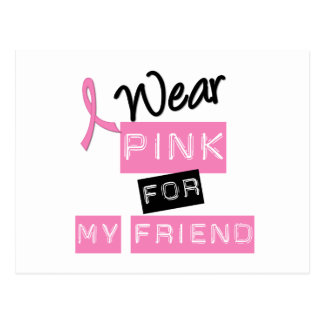 Breast Cancer I Wear Pink For My Friend Post Cards