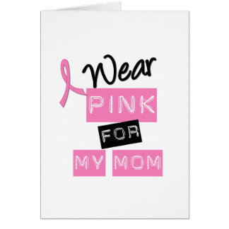 Breast Cancer I Wear Pink For My Mom Greeting Card