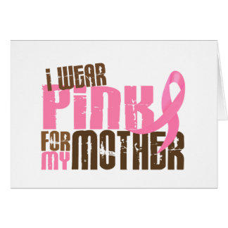 Breast Cancer I WEAR PINK FOR MY MOTHER 6.3 Greeting Cards