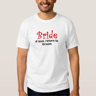 Bride if Lost Return to Groom T-shirts