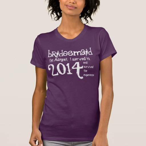 BRIDESMAID 2014 or Any Year I Survived Funny V03 T-shirts