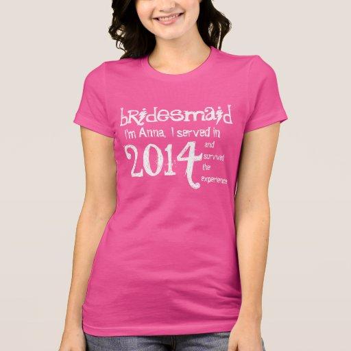 BRIDESMAID 2014 or Any Year I Survived Funny V08 Tshirt