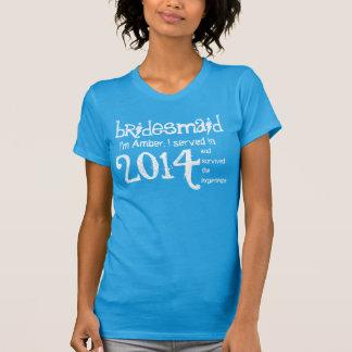 BRIDESMAID 2014 or Any Year I Survived Funny V11 T Shirts
