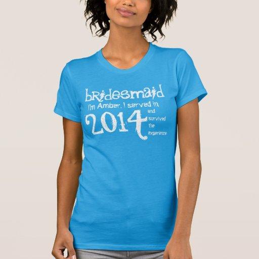 BRIDESMAID 2014 or Any Year I Survived Funny V11 Tee Shirt