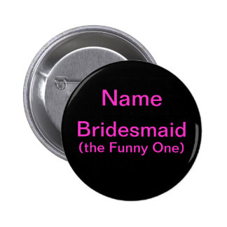 Bridesmaid Funny One Button