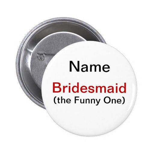 Bridesmaid Funny One Button