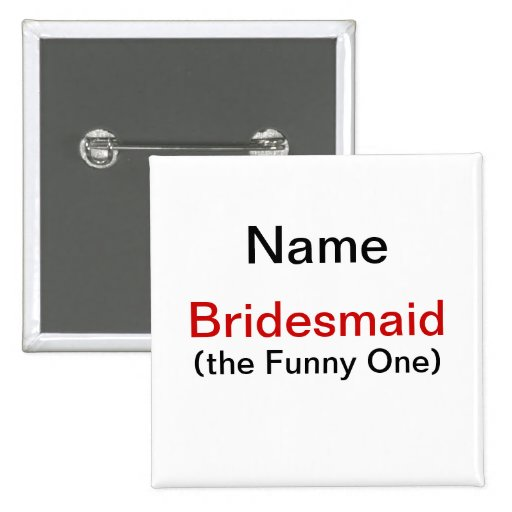 Bridesmaid Funny One Pinback Buttons