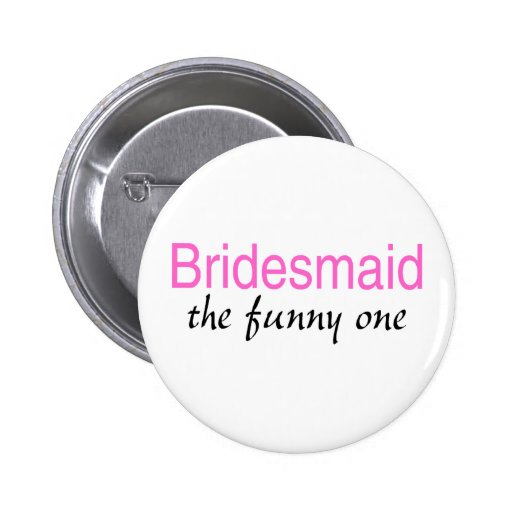 Bridesmaid The Funny One Buttons
