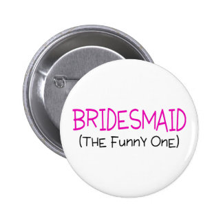 Bridesmaid The Funny One Pinback Buttons