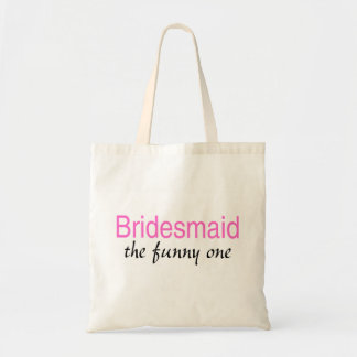 Bridesmaid The Funny One Budget Tote Bag