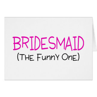 Bridesmaid The Funny One Cards