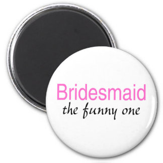 Bridesmaid The Funny One Fridge Magnet