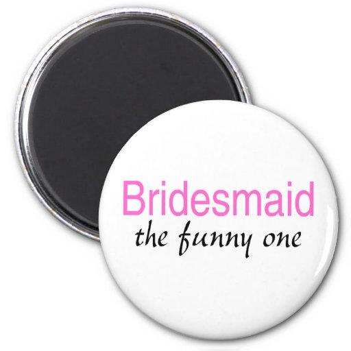 Bridesmaid The Funny One Fridge Magnet