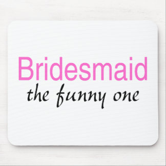 Bridesmaid The Funny One Mouse Pad