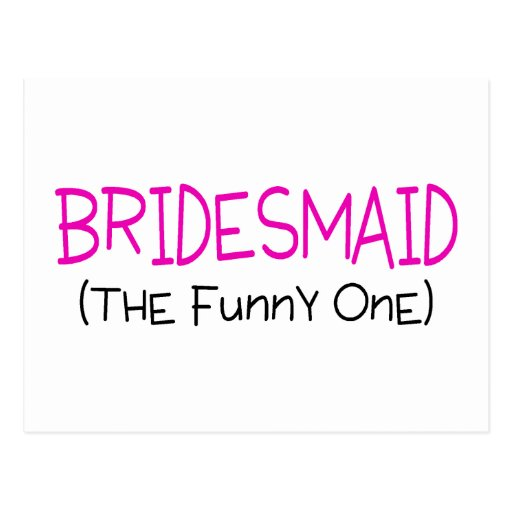 Bridesmaid The Funny One Post Cards